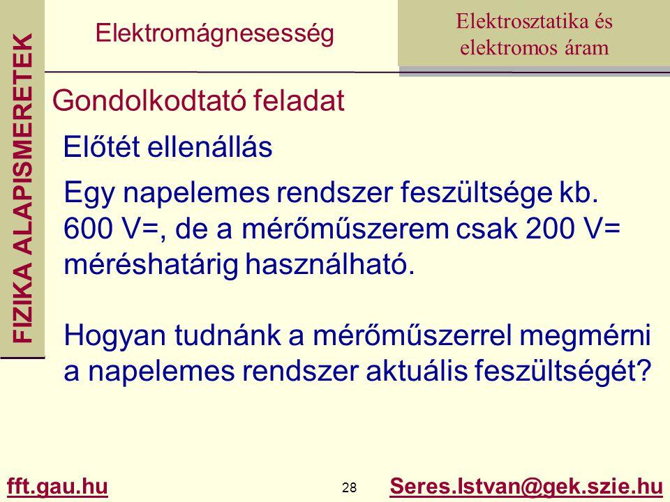 FIZIKA ALAPISMERETEK fft.gau.hu.hu 28 Seres.Istvan@gek.szie.hu Elektrosztatika és elektromos áram Elektromágnesesség Gondolkodtató feladat Előtét ellenállás Egy napelemes rendszer feszültsége kb.
