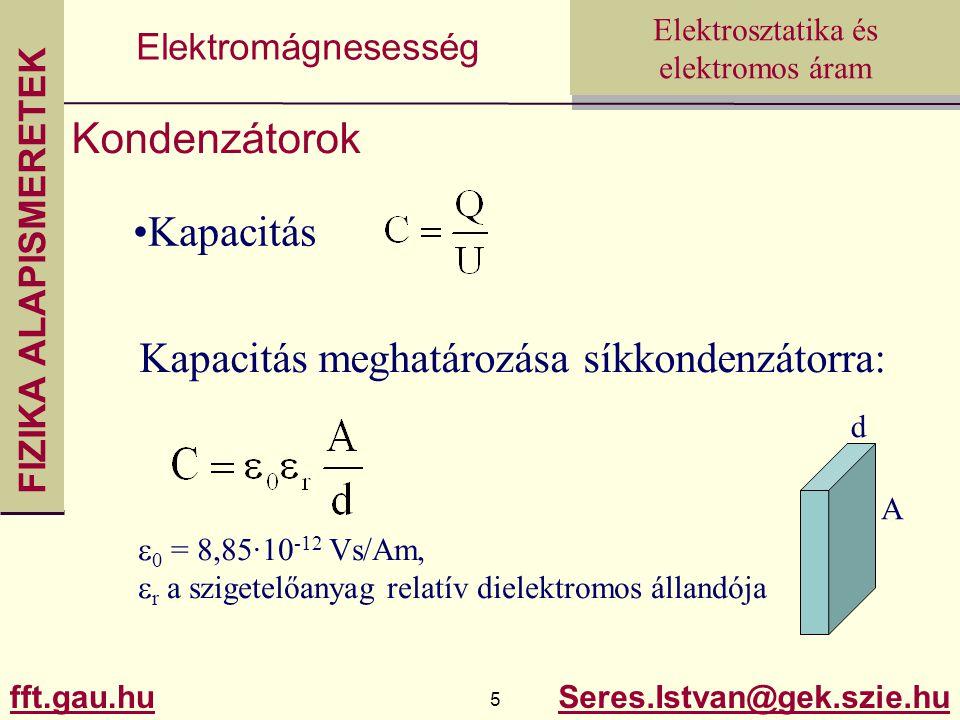 FIZIKA ALAPISMERETEK fft.gau.hu.hu 5 Seres.Istvan@gek.szie.hu Elektrosztatika és elektromos áram Elektromágnesesség Kondenzátorok Kapacitás Kapacitás