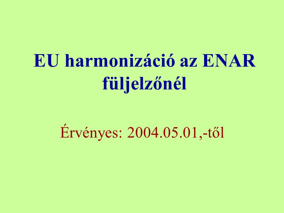 EU harmonizáció az ENAR füljelzőnél Érvényes: 2004.05.01,-től
