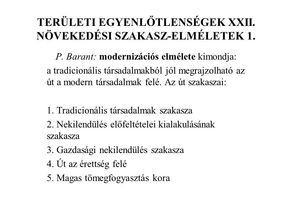 TERÜLETI EGYENLŐTLENSÉGEK XXII. NÖVEKEDÉSI SZAKASZ-ELMÉLETEK 1. P. Barant: modernizációs elmélete kimondja: a tradicionális társadalmakból jól megrajz