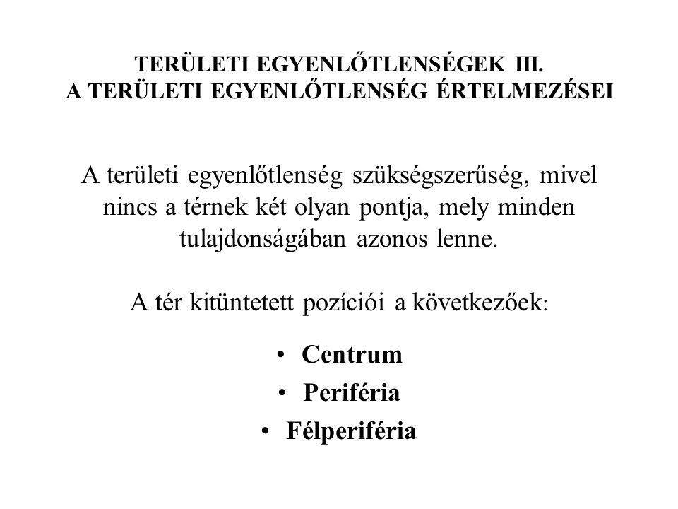 TERÜLETI EGYENLŐTLENSÉGEK XIII.A fejlődést jellemző tényezők TERÜLETI EGYENLŐTLENSÉGEK XIV.