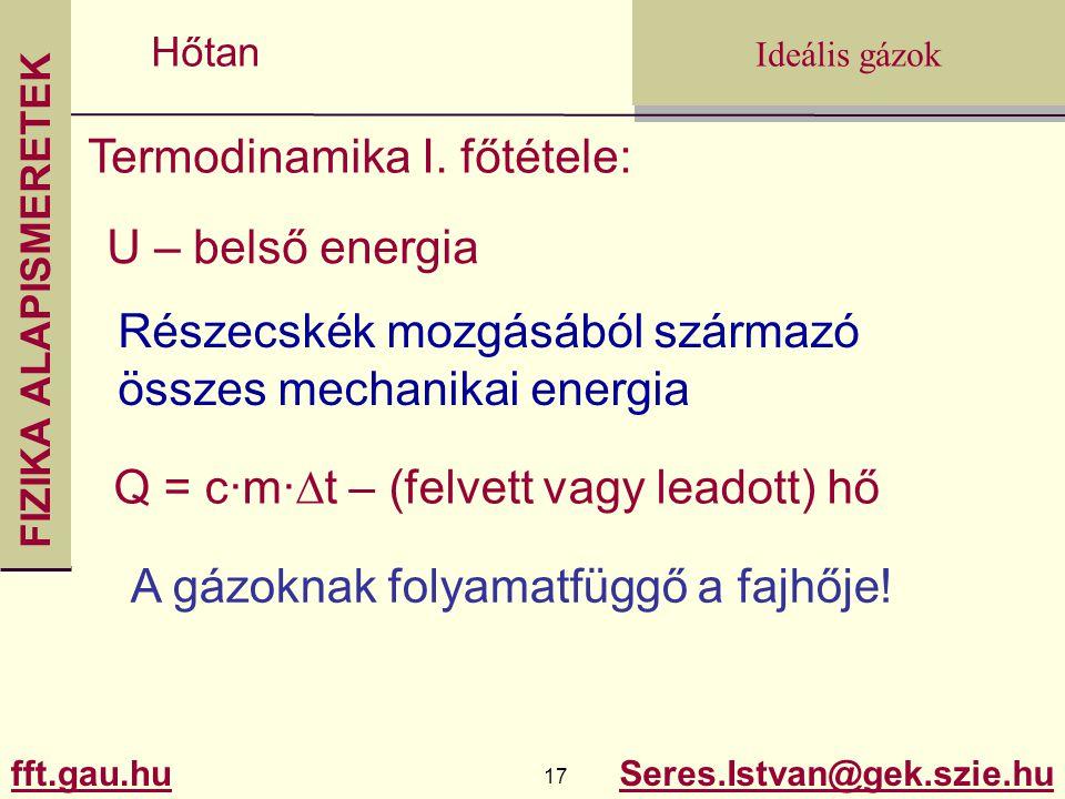 FIZIKA ALAPISMERETEK fft.gau.hu.gau.hu 17 Seres.Istvan@gek.szie.hu Ideális gázok Hőtan Termodinamika I. főtétele: U – belső energia Részecskék mozgásá