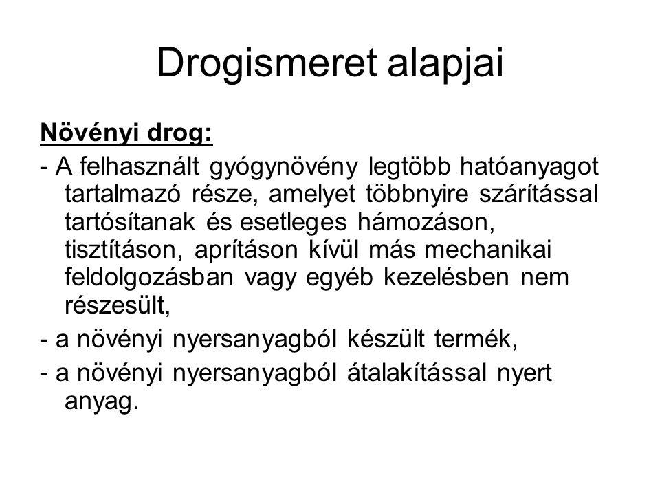 Drogismeret alapjai Növényi drog: - A felhasznált gyógynövény legtöbb hatóanyagot tartalmazó része, amelyet többnyire szárítással tartósítanak és eset