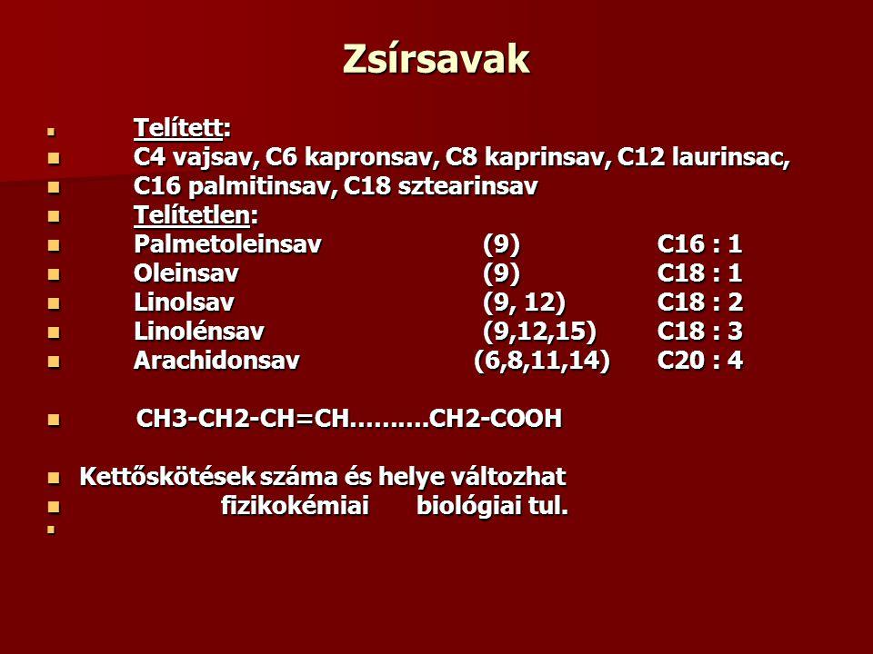 Zsírsavak Telített: Telített: C4 vajsav, C6 kapronsav, C8 kaprinsav, C12 laurinsac, C4 vajsav, C6 kapronsav, C8 kaprinsav, C12 laurinsac, C16 palmitinsav, C18 sztearinsav C16 palmitinsav, C18 sztearinsav Telítetlen: Telítetlen: Palmetoleinsav(9)C16 : 1 Palmetoleinsav(9)C16 : 1 Oleinsav(9)C18 : 1 Oleinsav(9)C18 : 1 Linolsav(9, 12) C18 : 2 Linolsav(9, 12) C18 : 2 Linolénsav(9,12,15)C18 : 3 Linolénsav(9,12,15)C18 : 3 Arachidonsav (6,8,11,14)C20 : 4 Arachidonsav (6,8,11,14)C20 : 4 CH3-CH2-CH=CH……….CH2-COOH CH3-CH2-CH=CH……….CH2-COOH Kettőskötések száma és helye változhat Kettőskötések száma és helye változhat fizikokémiai biológiai tul.