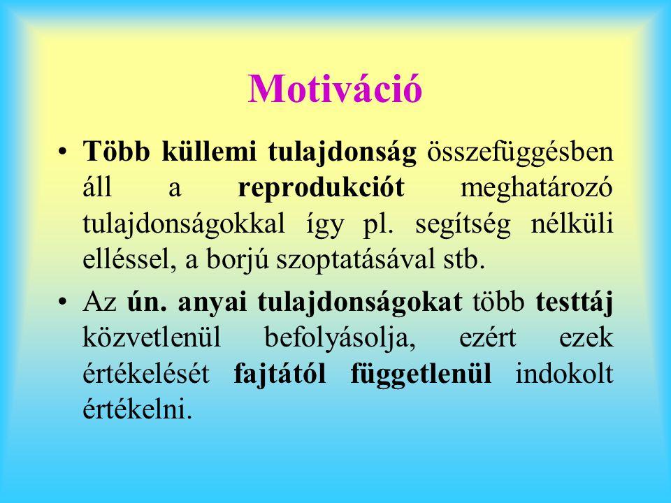 Motiváció Több küllemi tulajdonság összefüggésben áll a reprodukciót meghatározó tulajdonságokkal így pl. segítség nélküli elléssel, a borjú szoptatás