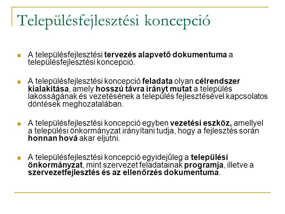 Településfejlesztési koncepció A településfejlesztési tervezés alapvető dokumentuma a településfejlesztési koncepció.