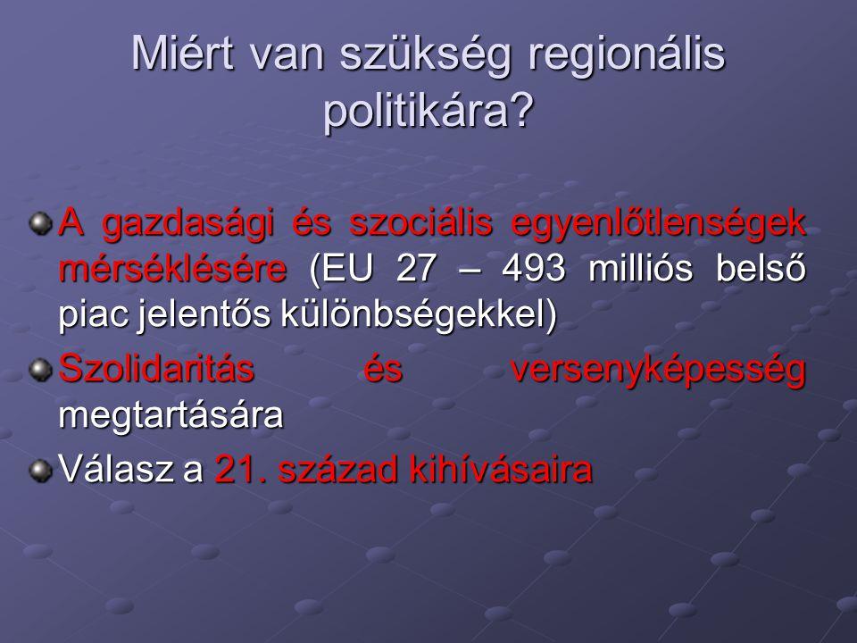 Miért van szükség regionális politikára? A gazdasági és szociális egyenlőtlenségek mérséklésére (EU 27 – 493 milliós belső piac jelentős különbségekke