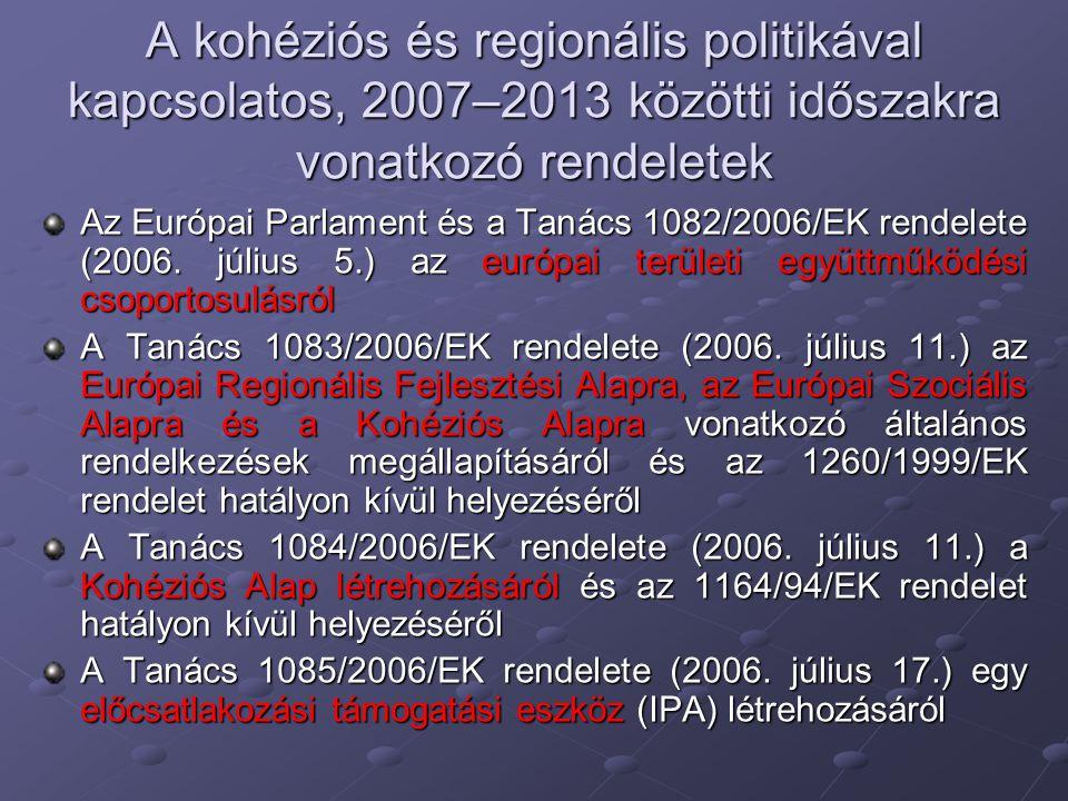A kohéziós és regionális politikával kapcsolatos, 2007–2013 közötti időszakra vonatkozó rendeletek Az Európai Parlament és a Tanács 1082/2006/EK rende