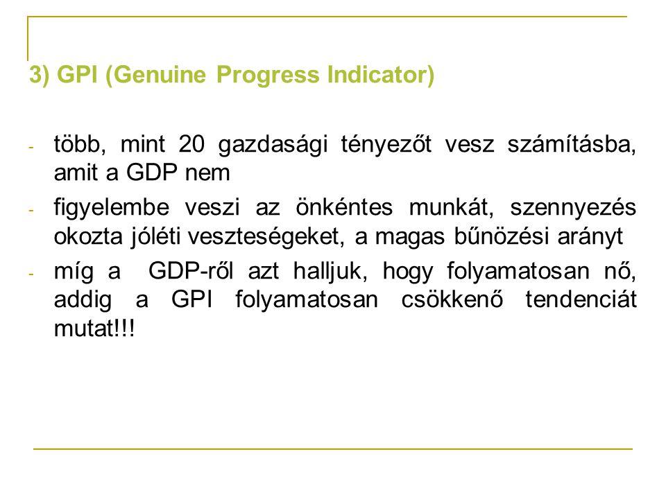 3) GPI (Genuine Progress Indicator) - több, mint 20 gazdasági tényezőt vesz számításba, amit a GDP nem - figyelembe veszi az önkéntes munkát, szennyez