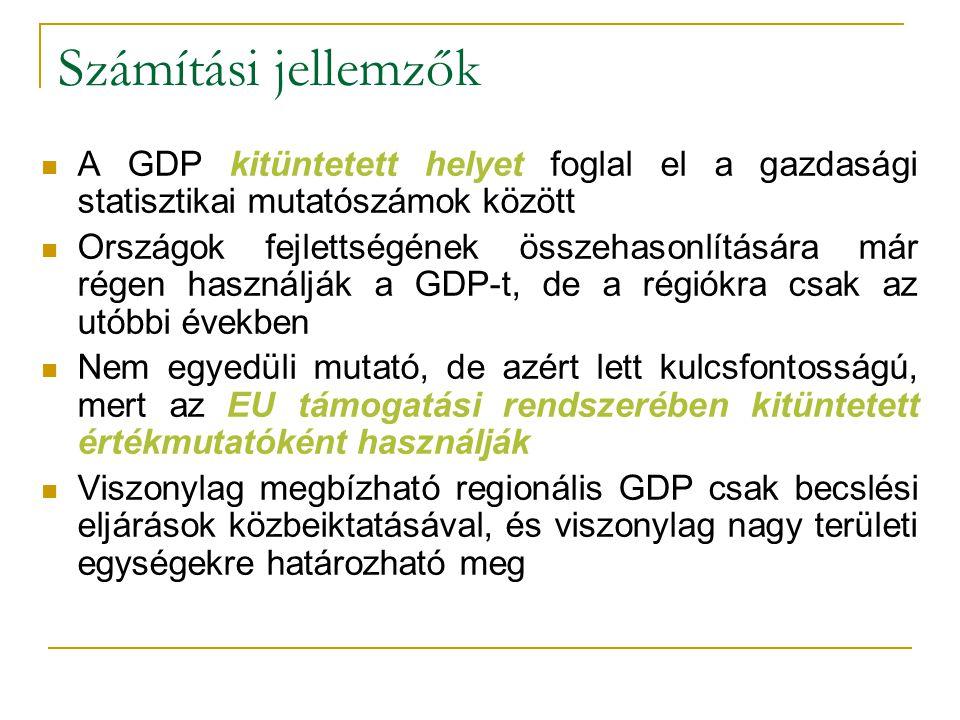 Számítási jellemzők A GDP kitüntetett helyet foglal el a gazdasági statisztikai mutatószámok között Országok fejlettségének összehasonlítására már rég