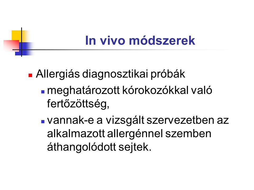 In vivo módszerek Allergiás diagnosztikai próbák meghatározott kórokozókkal való fertőzöttség, vannak-e a vizsgált szervezetben az alkalmazott allergénnel szemben áthangolódott sejtek.