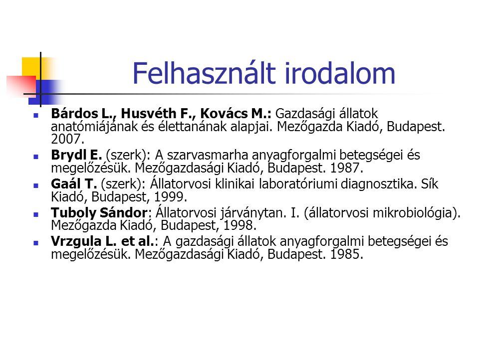 Felhasznált irodalom Bárdos L., Husvéth F., Kovács M.: Gazdasági állatok anatómiájának és élettanának alapjai.
