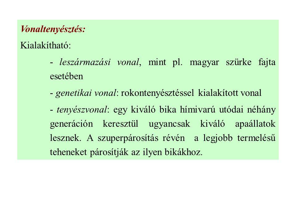 Vonaltenyésztés: Kialakítható: - leszármazási vonal, mint pl. magyar szürke fajta esetében - genetikai vonal: rokontenyésztéssel kialakított vonal - t