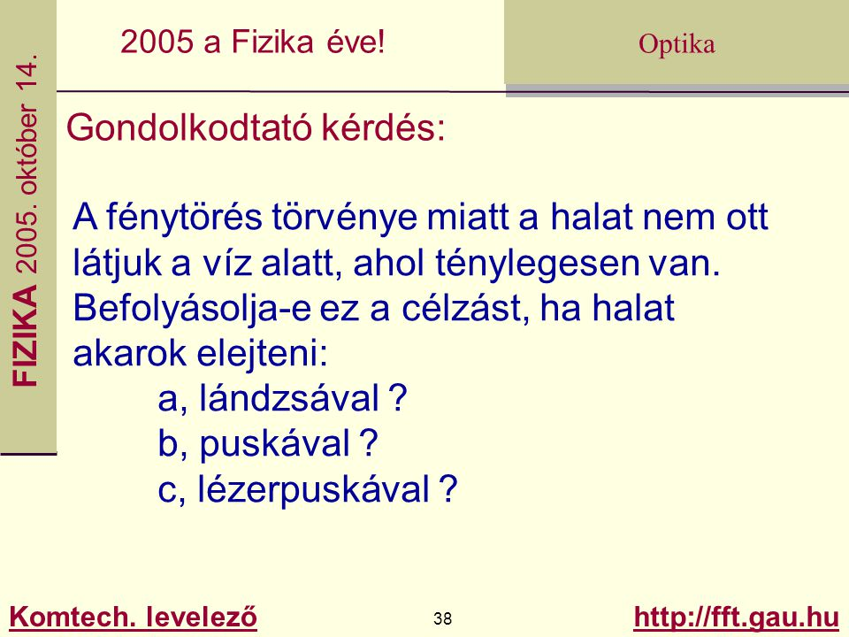FIZIKA 2005.október 14. Komtech. levelező 38 http://fft.gau.hu Optika 2005 a Fizika éve.