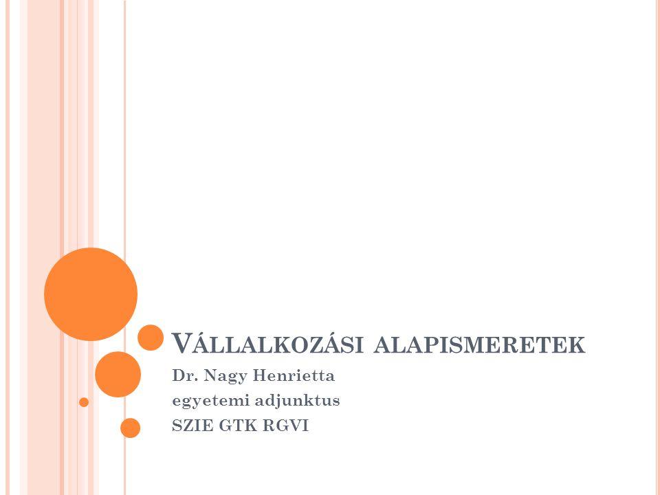V ÁLLALKOZÁSI ALAPISMERETEK Dr. Nagy Henrietta egyetemi adjunktus SZIE GTK RGVI