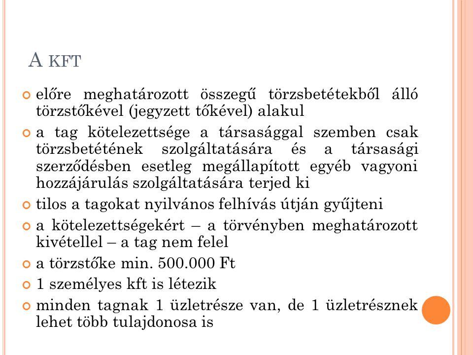 A KFT előre meghatározott összegű törzsbetétekből álló törzstőkével (jegyzett tőkével) alakul a tag kötelezettsége a társasággal szemben csak törzsbet