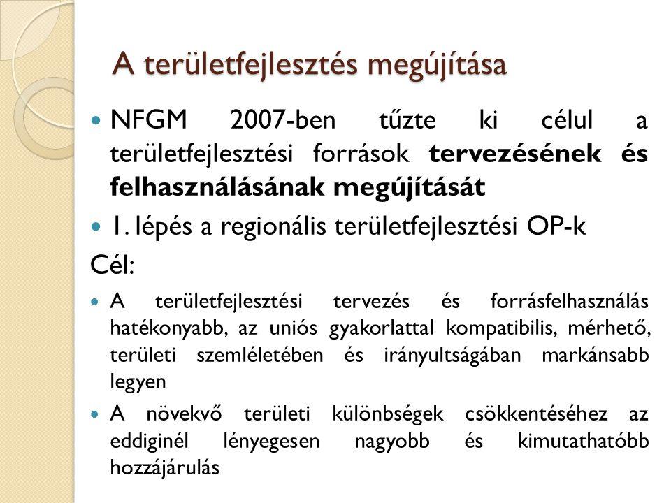 A területfejlesztés megújítása NFGM 2007-ben tűzte ki célul a területfejlesztési források tervezésének és felhasználásának megújítását 1. lépés a regi