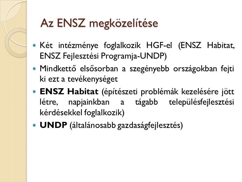 Az ENSZ megközelítése Két intézménye foglalkozik HGF-el (ENSZ Habitat, ENSZ Fejlesztési Programja-UNDP) Mindkettő elsősorban a szegényebb országokban