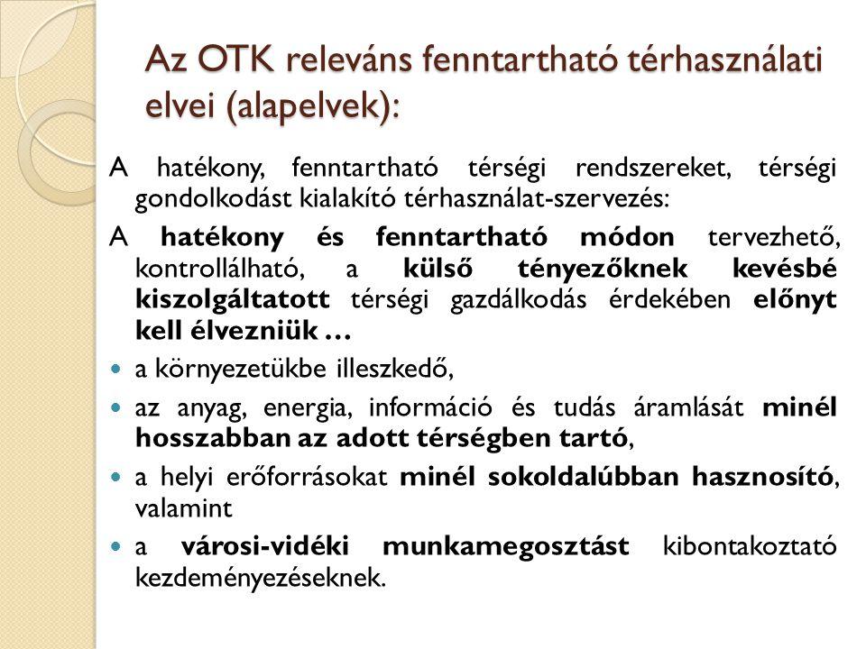 Az OTK releváns fenntartható térhasználati elvei (alapelvek): A hatékony, fenntartható térségi rendszereket, térségi gondolkodást kialakító térhasznál