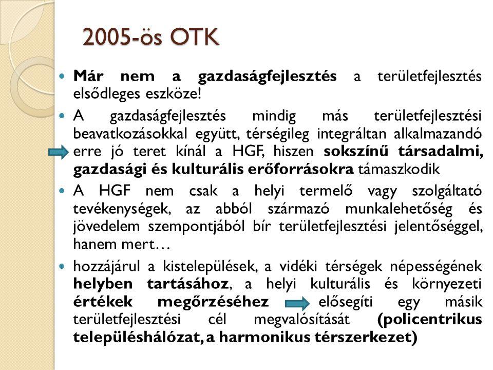 2005-ös OTK Már nem a gazdaságfejlesztés a területfejlesztés elsődleges eszköze! A gazdaságfejlesztés mindig más területfejlesztési beavatkozásokkal e