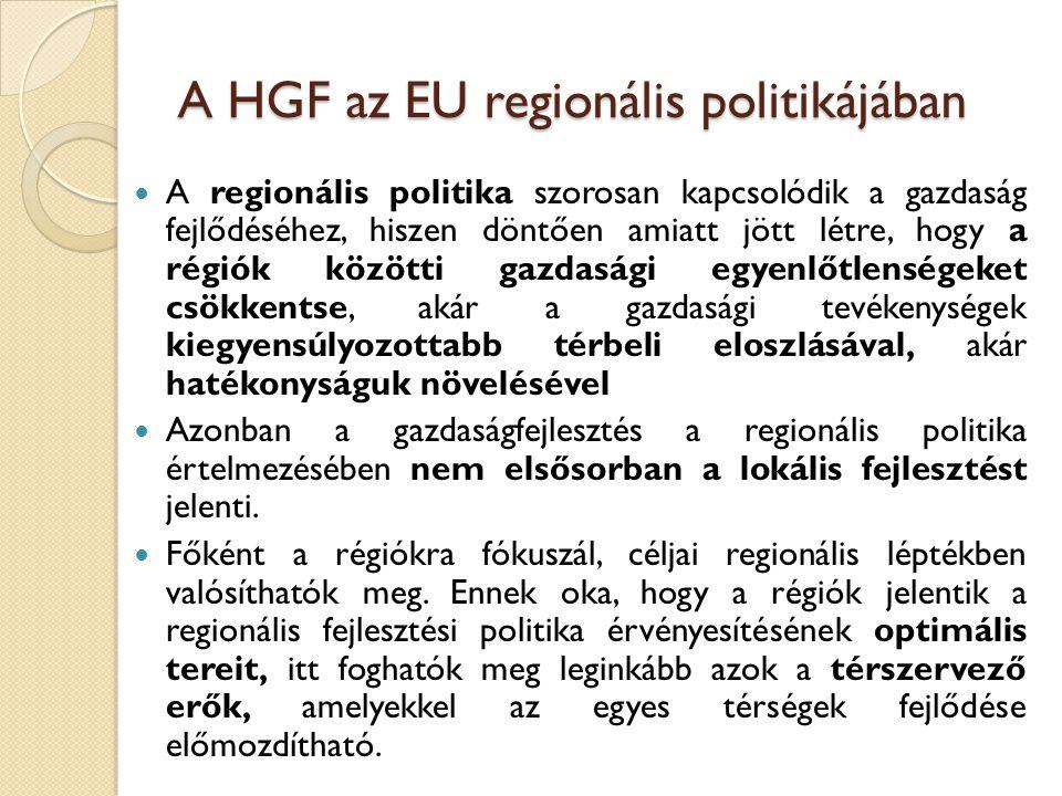 A HGF az EU regionális politikájában A regionális politika szorosan kapcsolódik a gazdaság fejlődéséhez, hiszen döntően amiatt jött létre, hogy a régi