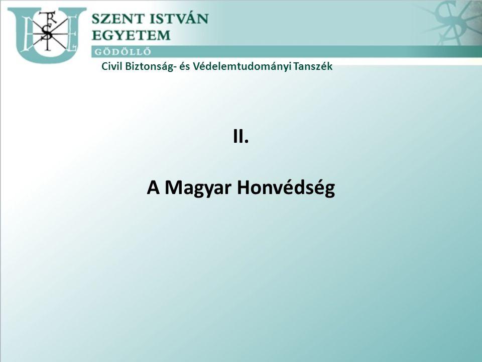 Civil Biztonság- és Védelemtudományi Tanszék II. A Magyar Honvédség