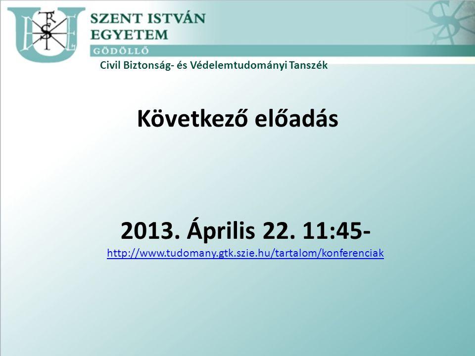 Következő előadás 2013. Április 22. 11:45- http://www.tudomany.gtk.szie.hu/tartalom/konferenciak