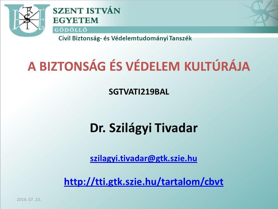 Civil Biztonság- és Védelemtudományi Tanszék A BIZTONSÁG ÉS VÉDELEM KULTÚRÁJA SGTVATI219BAL Dr.