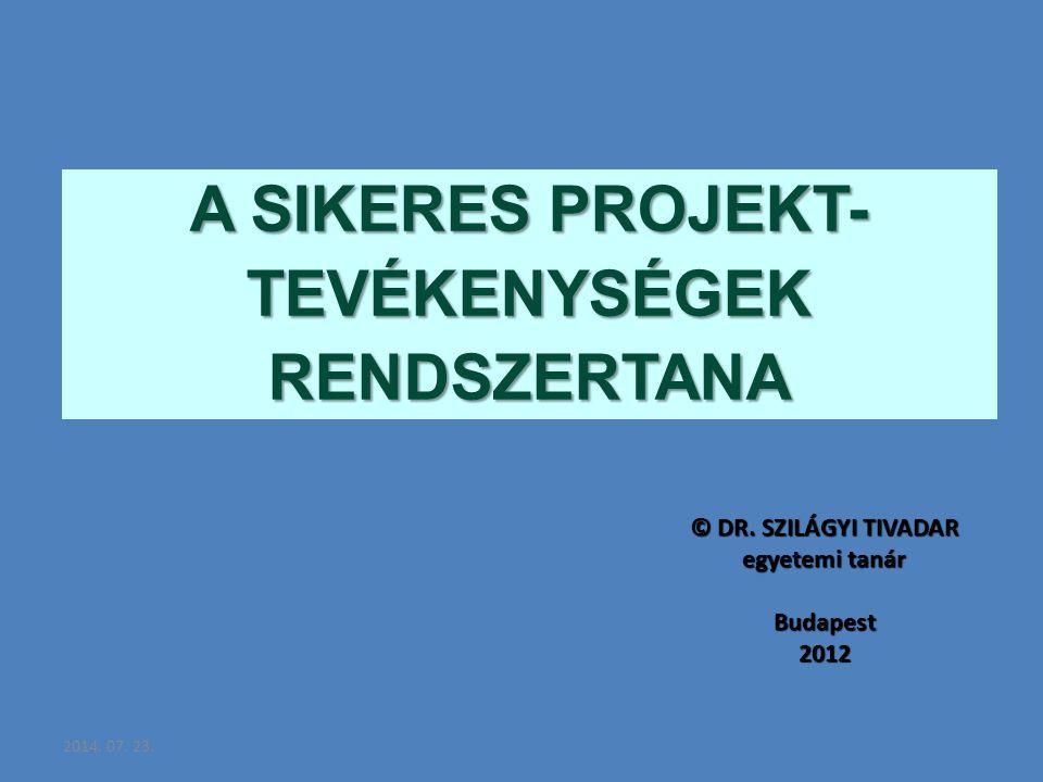 2014.07. 23. A SIKERES PROJEKT- TEVÉKENYSÉGEK RENDSZERTANA © DR.