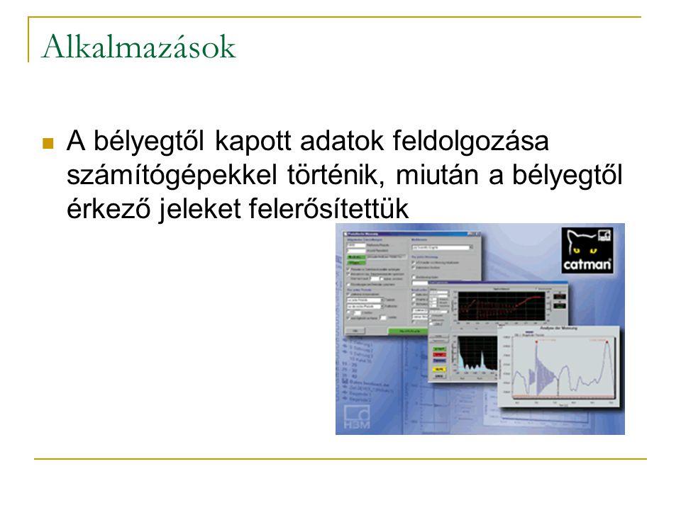 Alkalmazások A bélyegtől kapott adatok feldolgozása számítógépekkel történik, miután a bélyegtől érkező jeleket felerősítettük