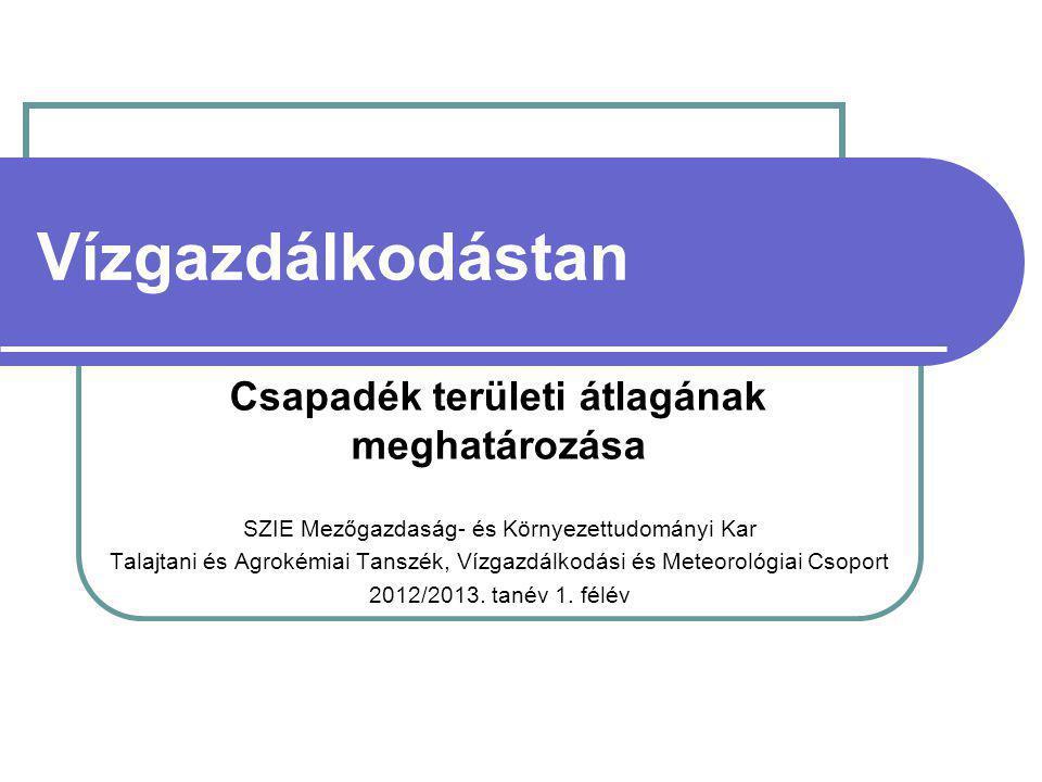 Vízgazdálkodástan SZIE Mezőgazdaság- és Környezettudományi Kar Talajtani és Agrokémiai Tanszék, Vízgazdálkodási és Meteorológiai Csoport 2012/2013. ta