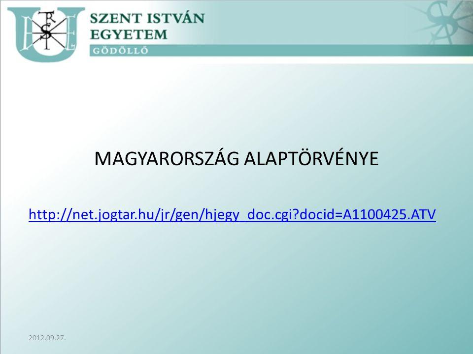 MAGYARORSZÁG ALAPTÖRVÉNYE http://net.jogtar.hu/jr/gen/hjegy_doc.cgi docid=A1100425.ATV 2012.09.27.