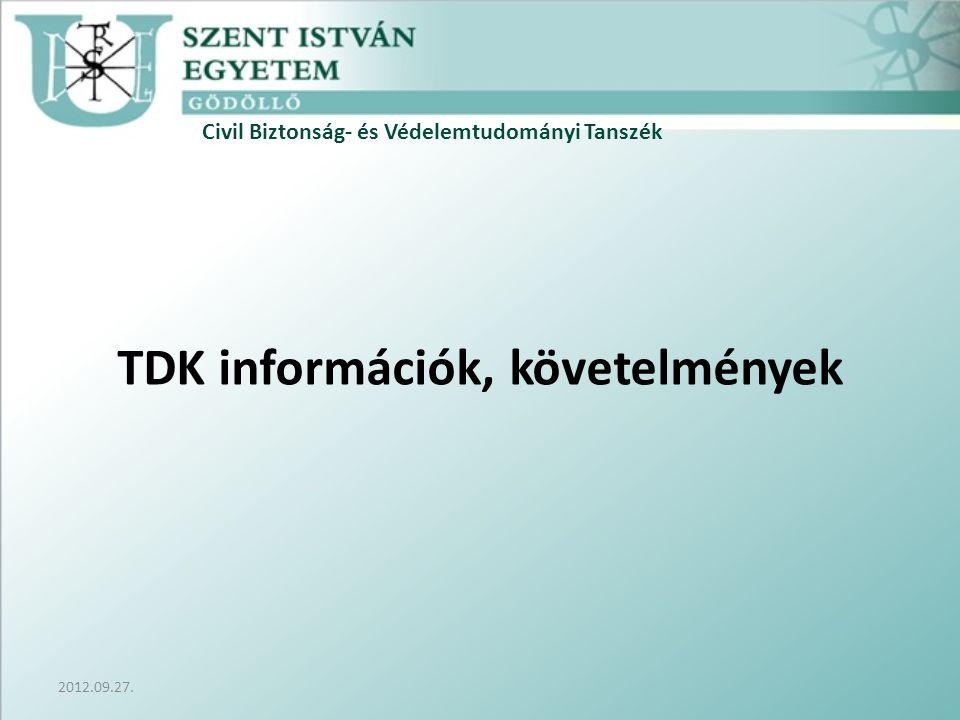 Civil Biztonság- és Védelemtudományi Tanszék 2012.09.27. TDK információk, követelmények
