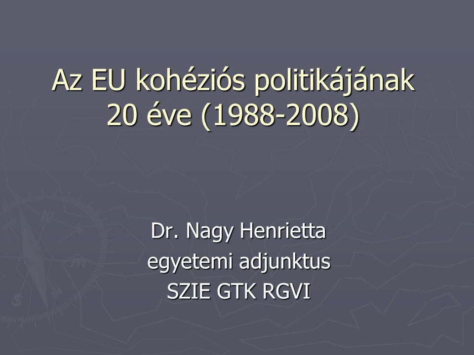 Az EU kohéziós politikájának 20 éve (1988-2008) Dr. Nagy Henrietta egyetemi adjunktus SZIE GTK RGVI