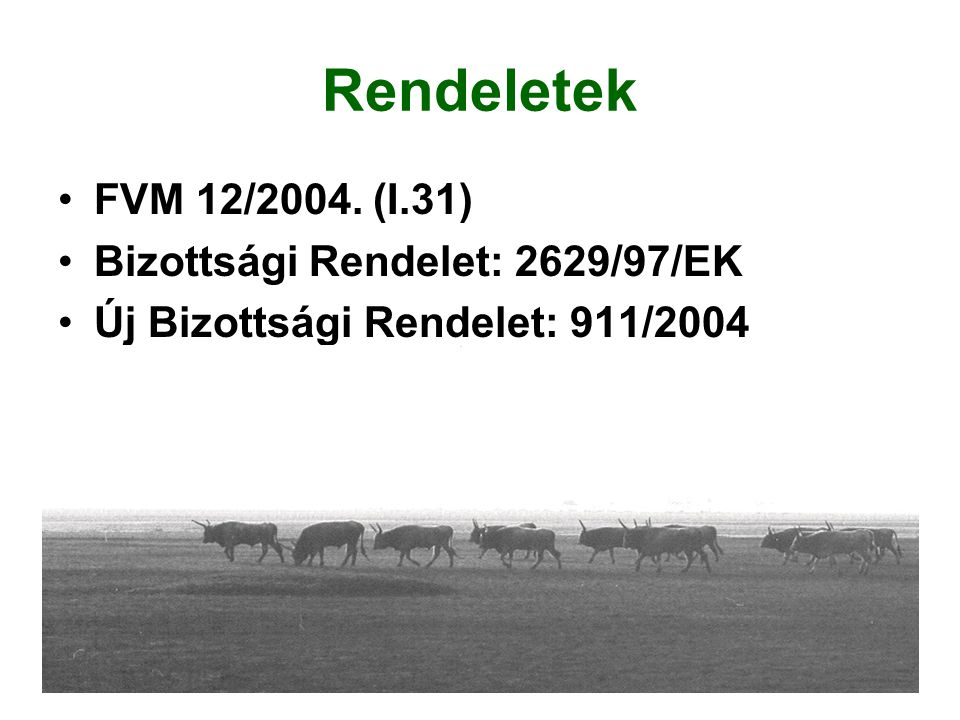 Rendeletek FVM 12/2004. (I.31) Bizottsági Rendelet: 2629/97/EK Új Bizottsági Rendelet: 911/2004