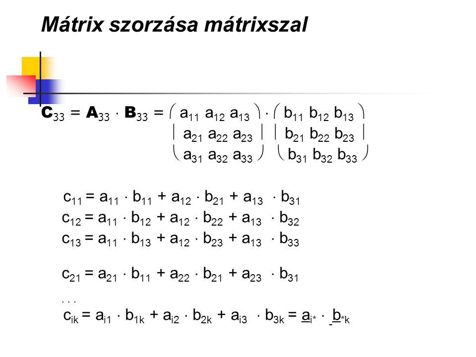 Mátrix szorzása mátrixszal C 33 = A 33  B 33 =  a 11 a 12 a 13    b 11 b 12 b 13   a 21 a 22 a 23   b 21 b 22 b 23   a 31 a 32 a 33   b 3
