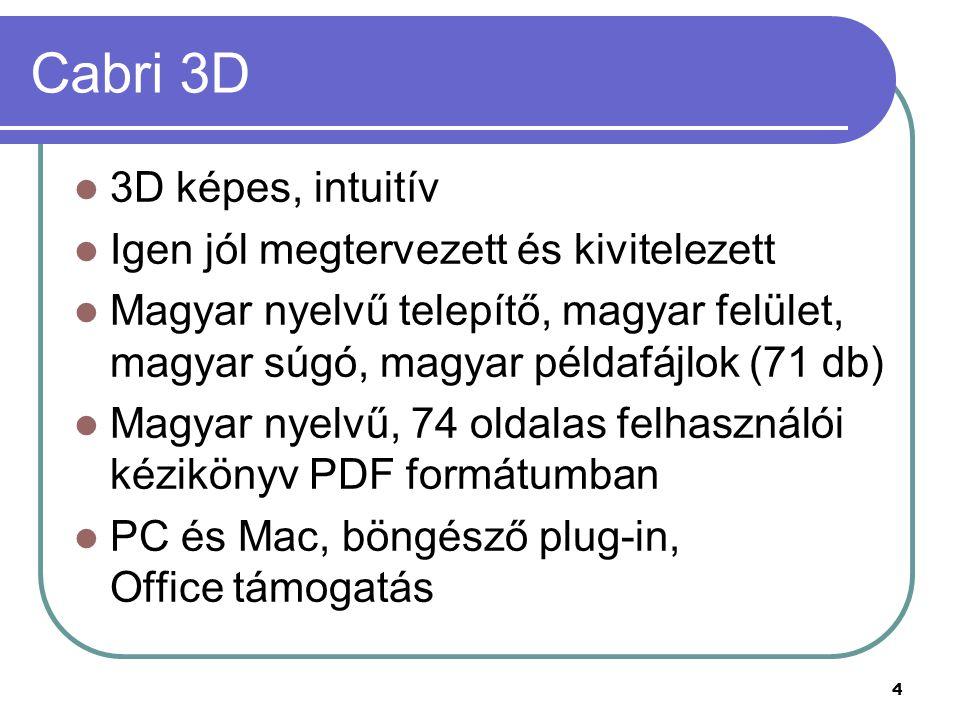Cabri 3D 3D képes, intuitív Igen jól megtervezett és kivitelezett Magyar nyelvű telepítő, magyar felület, magyar súgó, magyar példafájlok (71 db) Magyar nyelvű, 74 oldalas felhasználói kézikönyv PDF formátumban PC és Mac, böngésző plug-in, Office támogatás 4