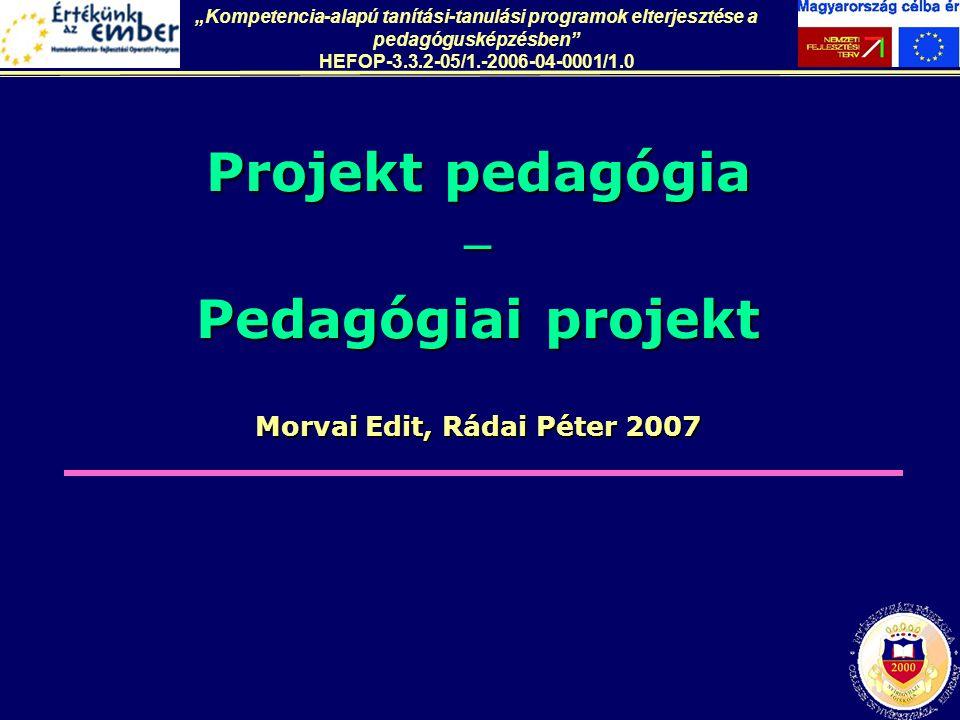 """Morvai Edit, Rádai Péter 2007 Projekt pedagógia  Pedagógiai projekt """"Kompetencia-alapú tanítási-tanulási programok elterjesztése a pedagógusképzésben"""