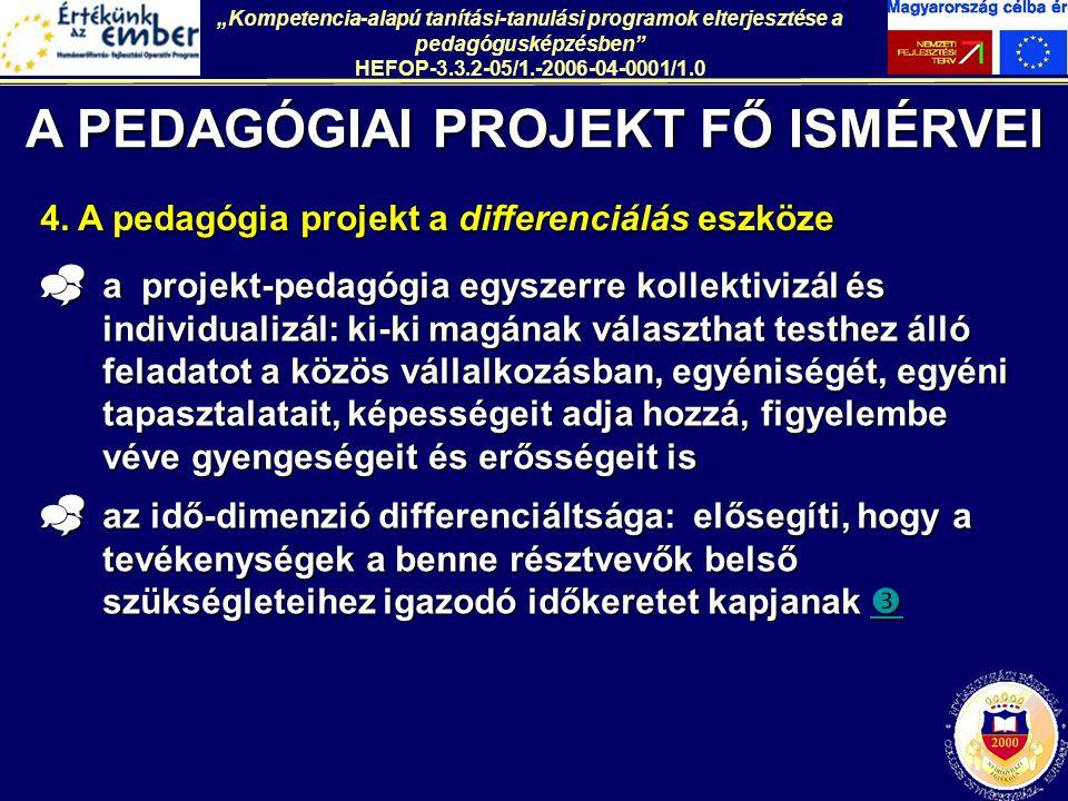 4. A pedagógia projekt a differenciálás eszköze  a projekt-pedagógia egyszerre kollektivizál és individualizál: ki-ki magának választhat testhez álló