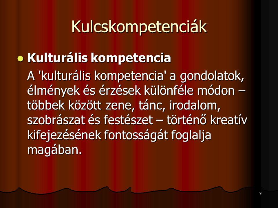 9 Kulcskompetenciák Kulturális kompetencia Kulturális kompetencia A 'kulturális kompetencia' a gondolatok, élmények és érzések különféle módon – többe