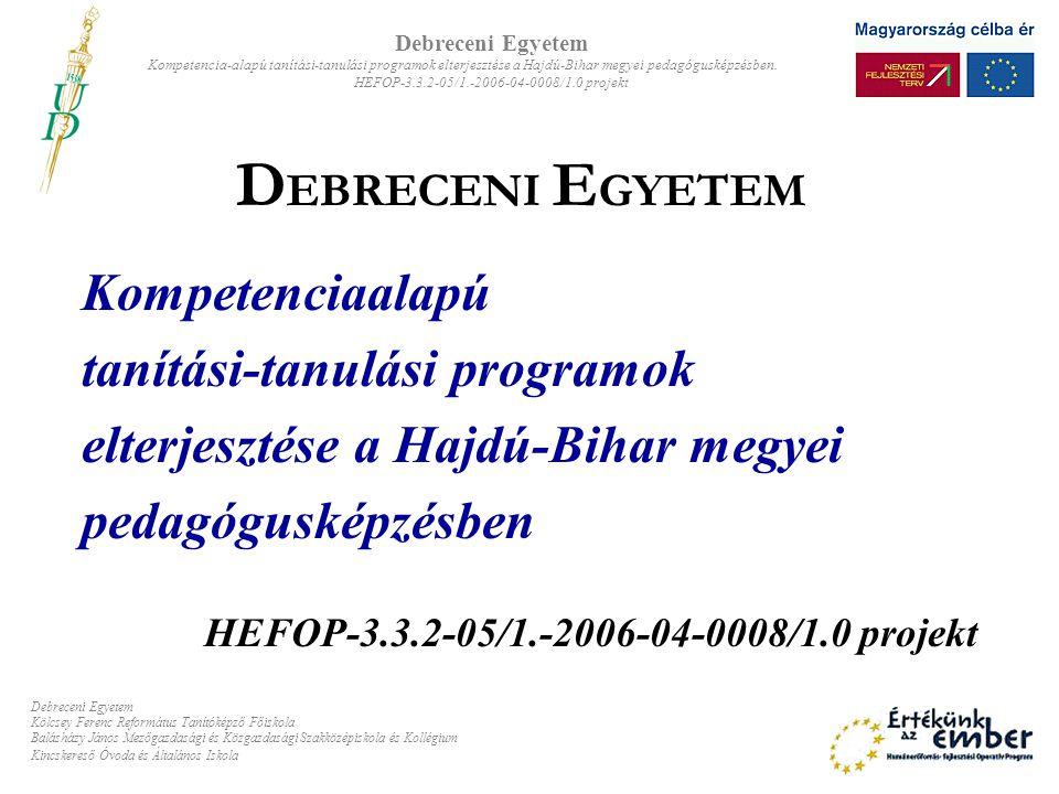 D EBRECENI E GYETEM Debreceni Egyetem Kompetencia-alapú tanítási-tanulási programok elterjesztése a Hajdú-Bihar megyei pedagógusképzésben. HEFOP-3.3.2