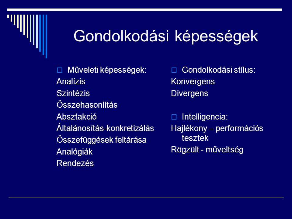 Gondolkodási képességek  Műveleti képességek: Analízis Szintézis Összehasonlítás Absztakció Általánosítás-konkretizálás Összefüggések feltárása Analó