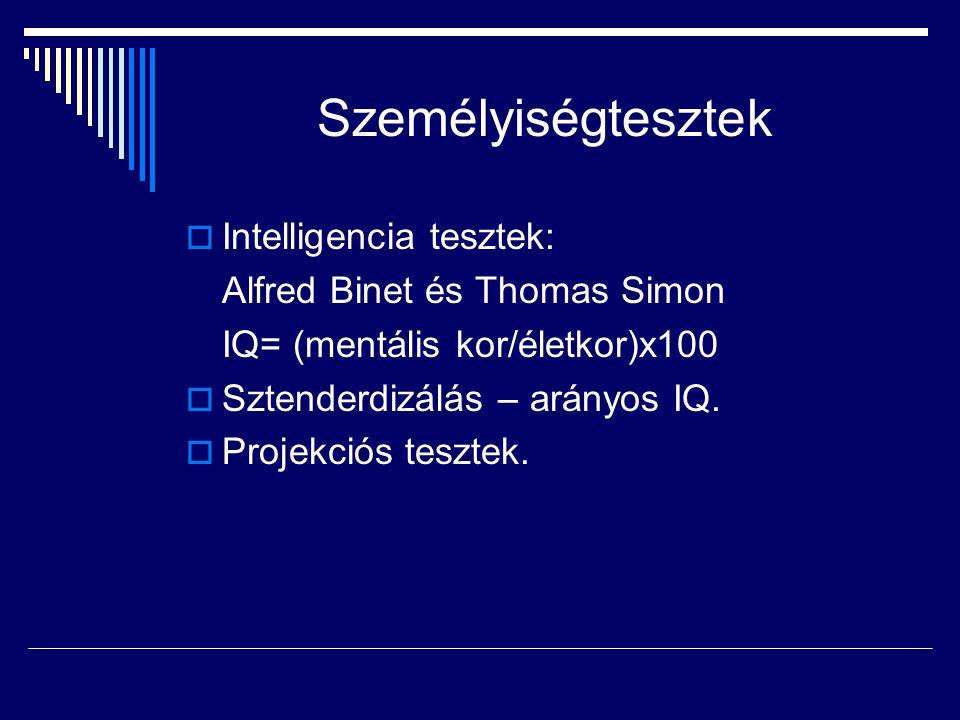 Személyiségtesztek  Intelligencia tesztek: Alfred Binet és Thomas Simon IQ= (mentális kor/életkor)x100  Sztenderdizálás – arányos IQ.  Projekciós t