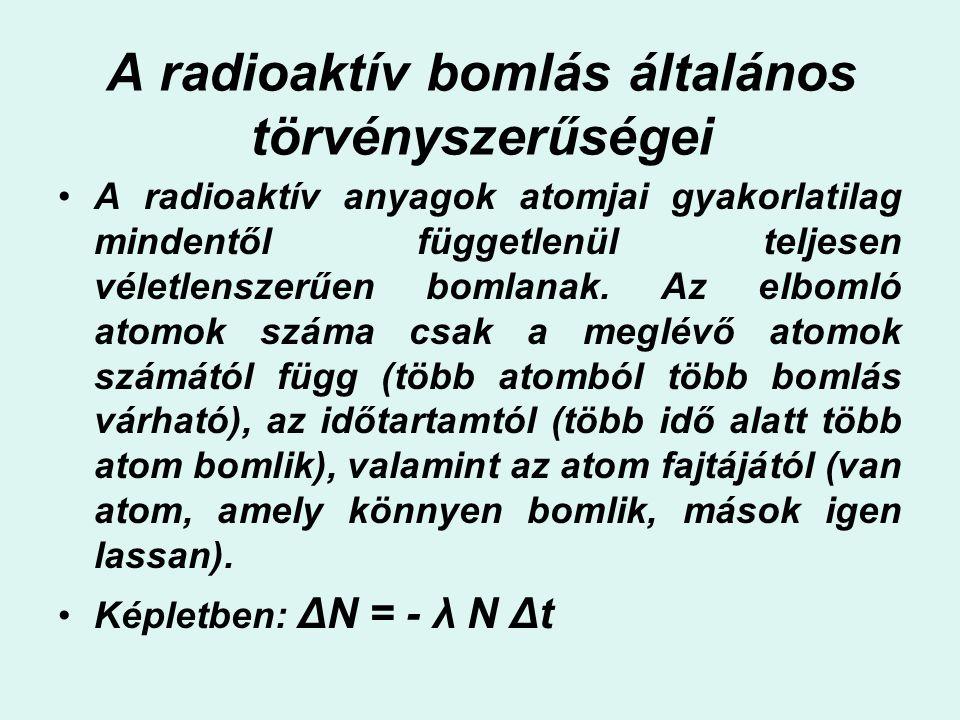 A radioaktív bomlás általános törvényszerűségei A radioaktív anyagok atomjai gyakorlatilag mindentől függetlenül teljesen véletlenszerűen bomlanak. Az
