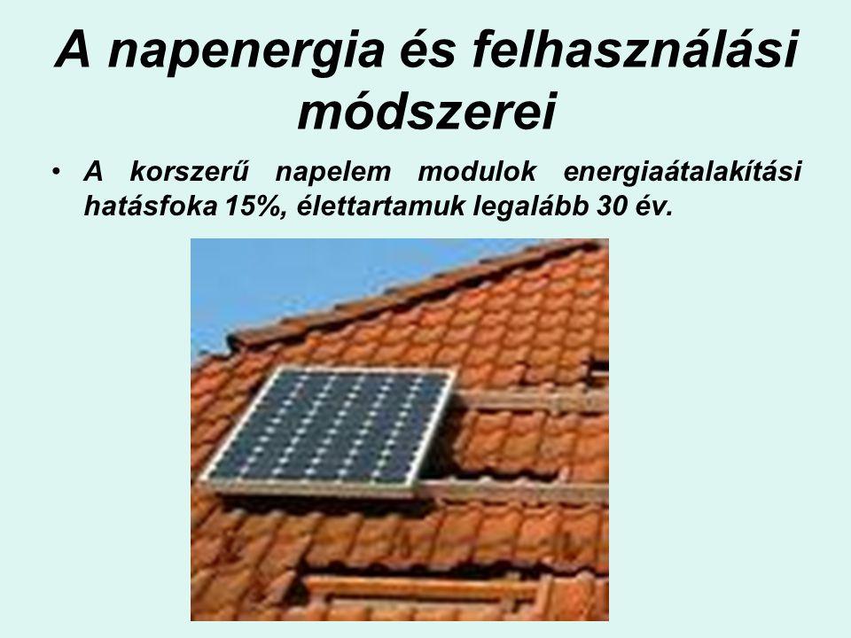 A napenergia és felhasználási módszerei A korszerű napelem modulok energiaátalakítási hatásfoka 15%, élettartamuk legalább 30 év.