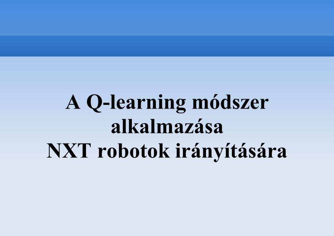 A Q-learning módszer alkalmazása NXT robotok irányítására