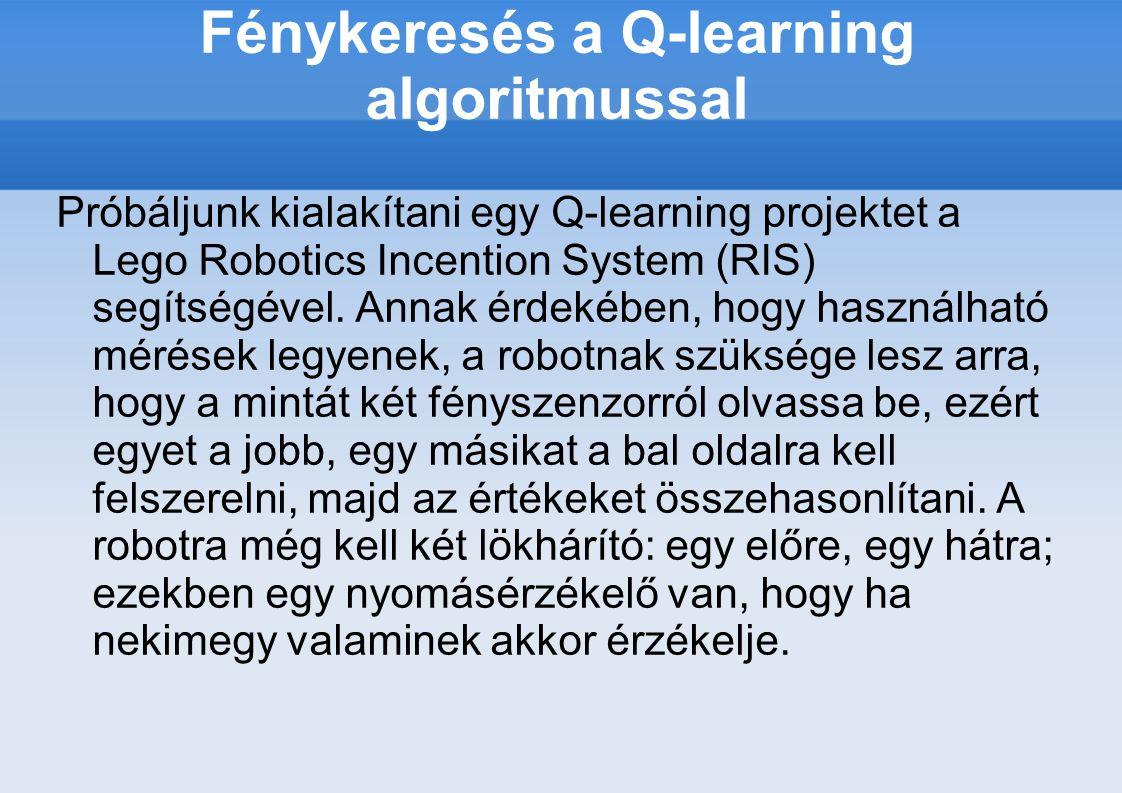 Fénykeresés a Q-learning algoritmussal Próbáljunk kialakítani egy Q-learning projektet a Lego Robotics Incention System (RIS) segítségével.