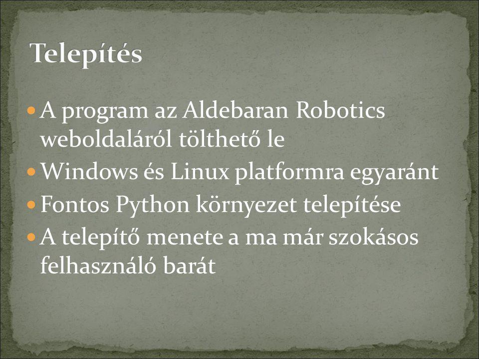 A program az Aldebaran Robotics weboldaláról tölthető le Windows és Linux platformra egyaránt Fontos Python környezet telepítése A telepítő menete a ma már szokásos felhasználó barát