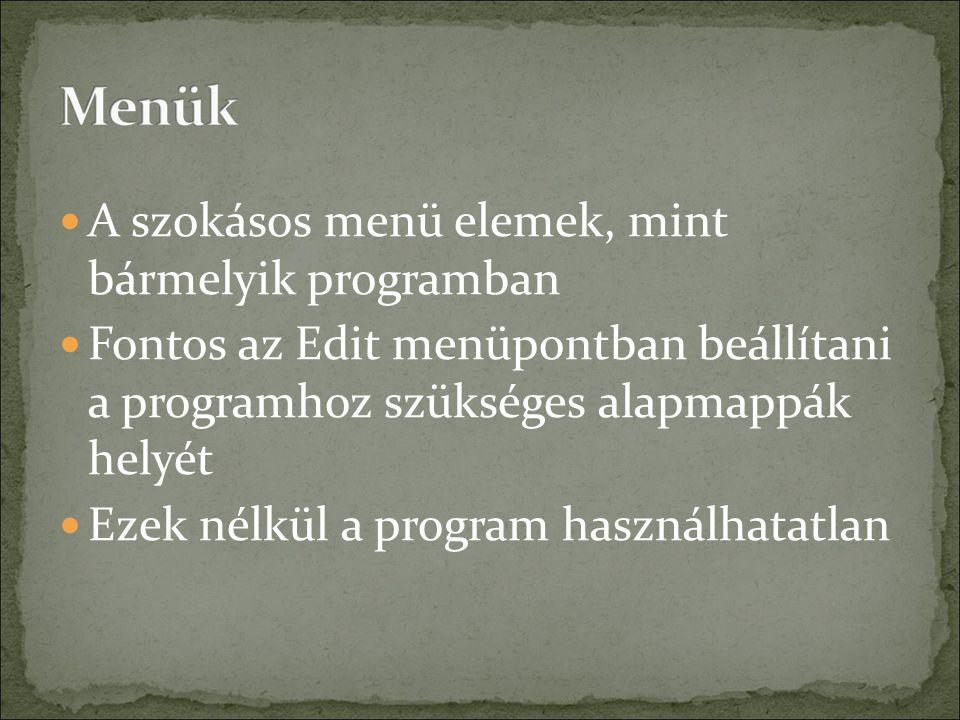 A szokásos menü elemek, mint bármelyik programban Fontos az Edit menüpontban beállítani a programhoz szükséges alapmappák helyét Ezek nélkül a program használhatatlan