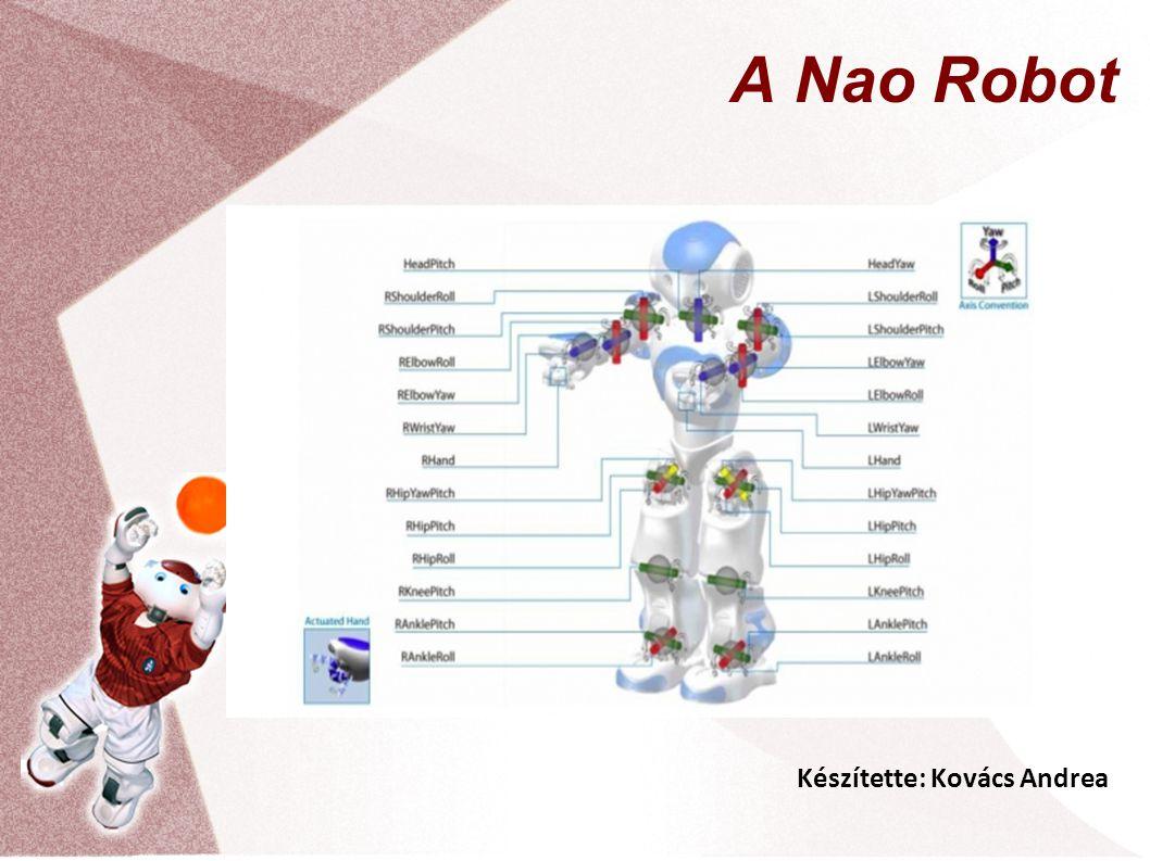 Készítette: Kovács Andrea A Nao Robot
